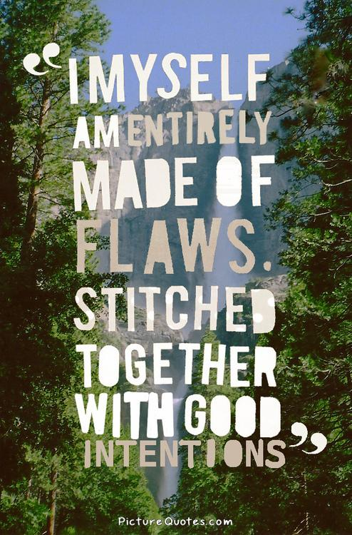 I myself am made entirely of flaws, stitched together with good intentions Picture Quote #1