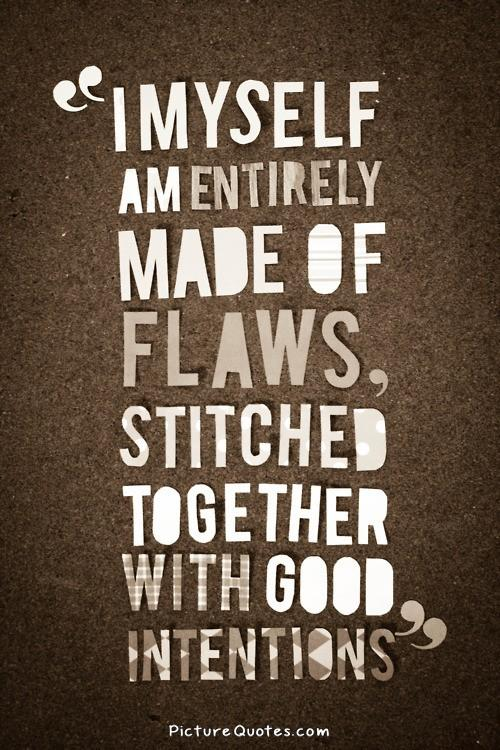 I myself am made entirely of flaws, stitched together with good intentions Picture Quote #2