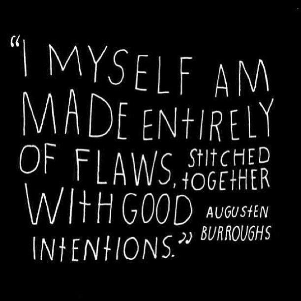 I myself am made entirely of flaws, stitched together with good intentions Picture Quote #3