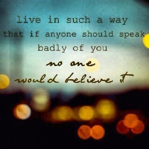 Live in such a way that if anyone should speak badly of you no one would believe it Picture Quote #1