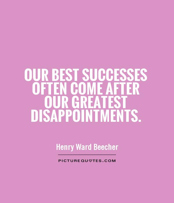 Our best successes often come after our greatest disappointments Picture Quote #1