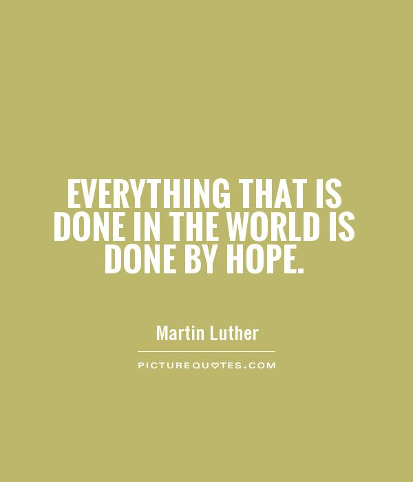 Everything that is done in the world is done by hope Picture Quote #1