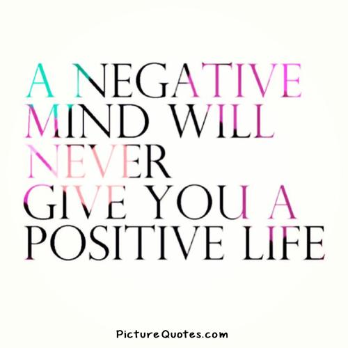A negative mind will never give you a positive life Picture Quote #4