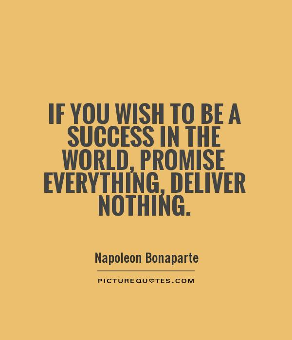 If you wish to be a success in the world, promise everything, deliver nothing Picture Quote #1