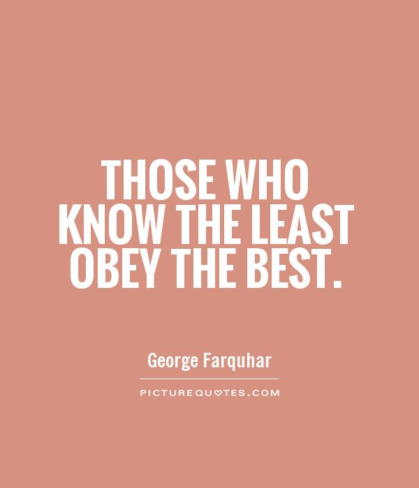 Those who know the least obey the best Picture Quote #1