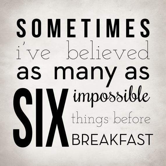Sometimes I've believed as many as six impossible things before breakfast. Picture Quote #2