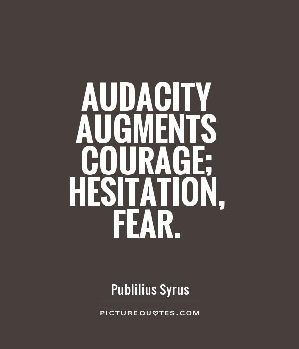 Audacity augments courage; hesitation, fear Picture Quote #1