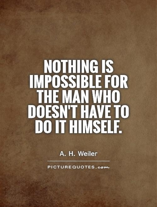 Nothing is impossible for the man who doesn't have to do it himself Picture Quote #1