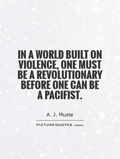 In a world built on violence, one must be a revolutionary before one can be a pacifist Picture Quote #1