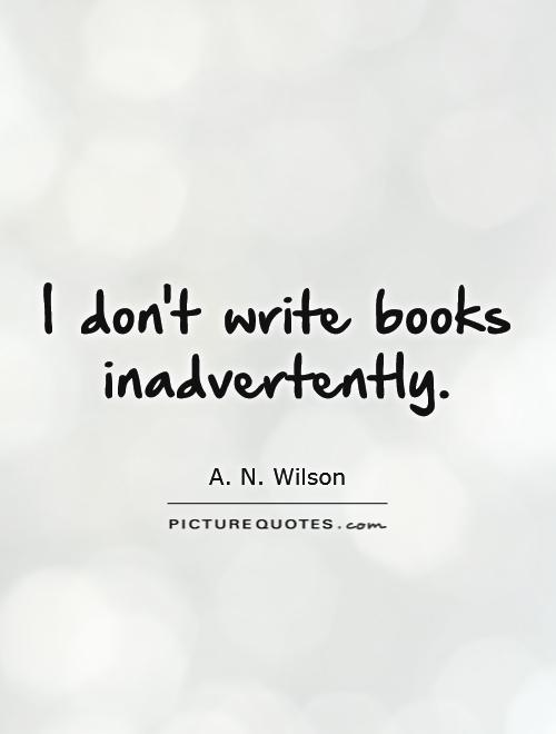 I don't write books inadvertently Picture Quote #1