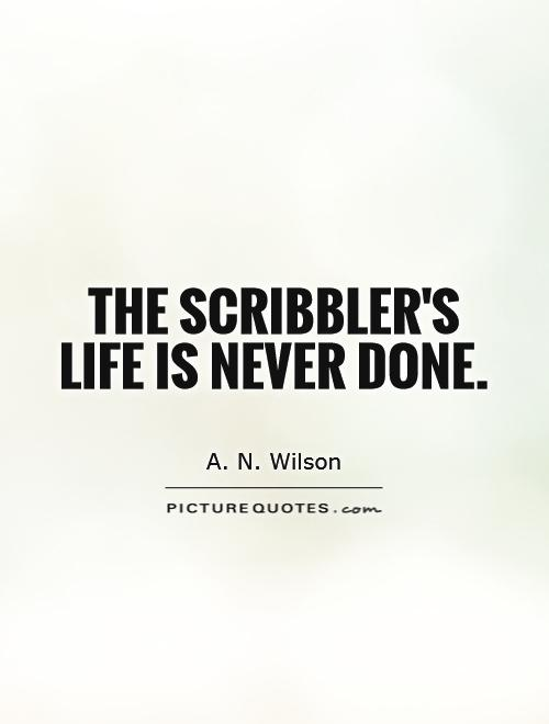 The scribbler's life is never done Picture Quote #1