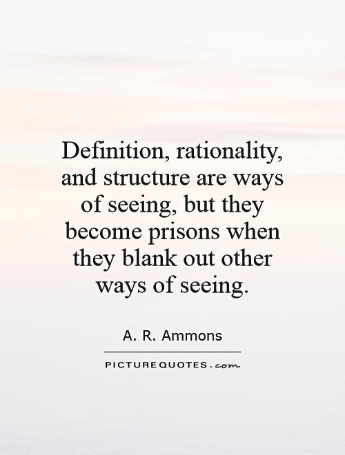 Definition, rationality, and structure are ways of seeing, but they become prisons when they blank out other ways of seeing Picture Quote #1