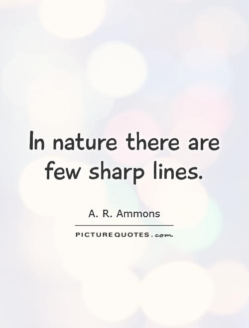In nature there are few sharp lines Picture Quote #1