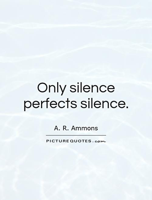 Only silence perfects silence Picture Quote #1