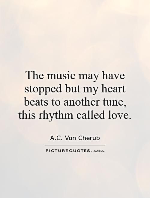 The music may have stopped but my heart beats to another tune, this rhythm called love Picture Quote #1