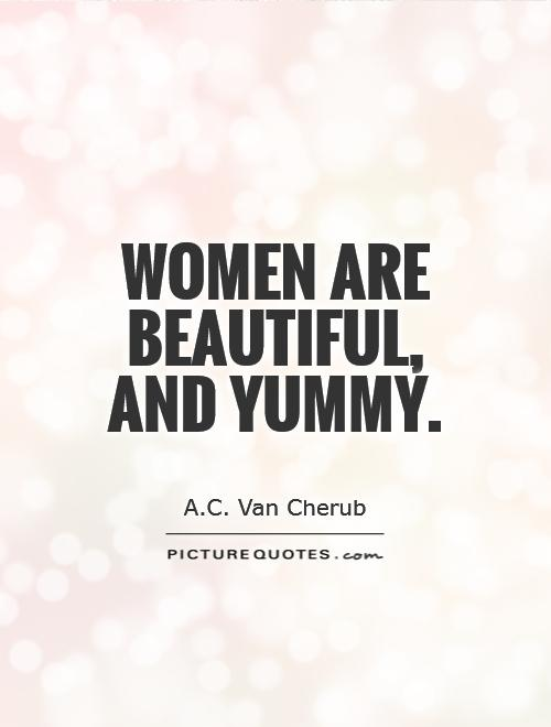 Women are beautiful, and yummy Picture Quote #1