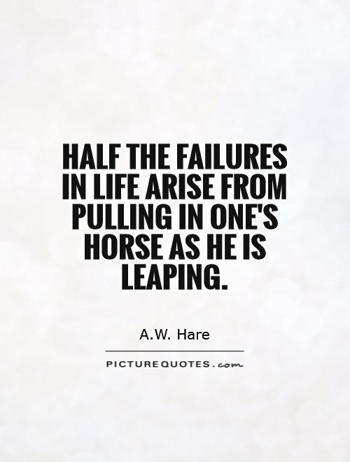 Half the failures in life arise from pulling in one's horse as he is leaping Picture Quote #1