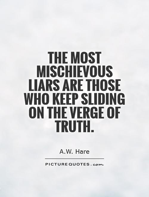 The most mischievous liars are those who keep sliding on the verge of truth Picture Quote #1