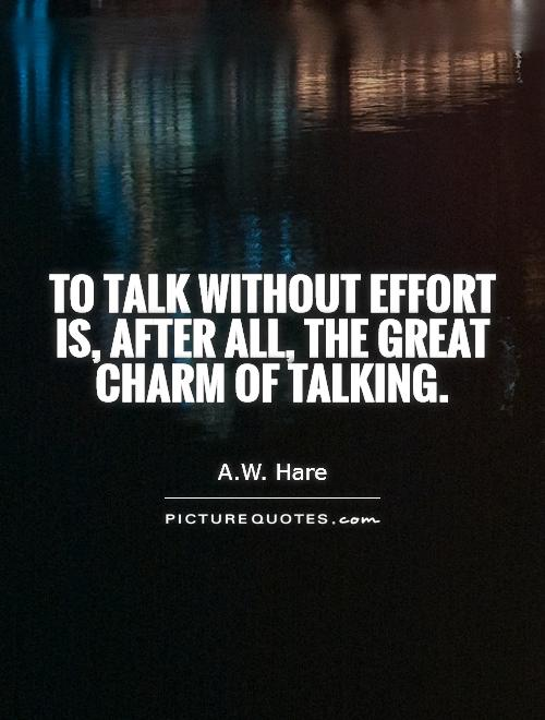 To talk without effort is, after all, the great charm of talking Picture Quote #1