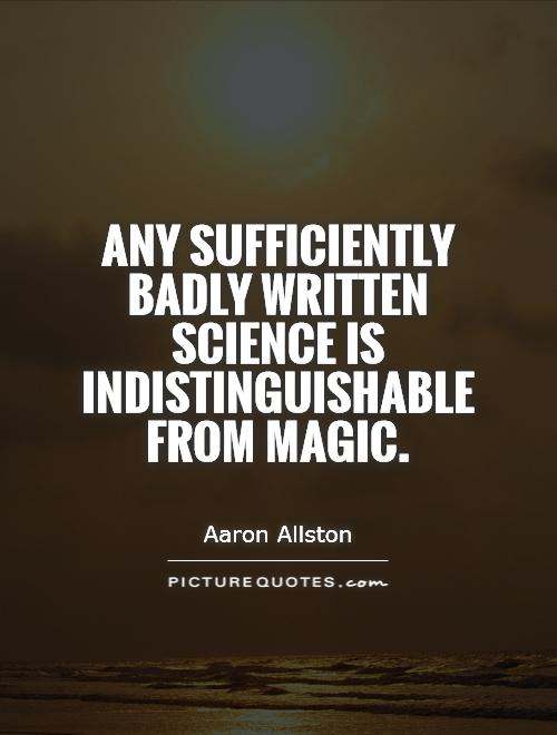 Any sufficiently badly written science is indistinguishable from magic Picture Quote #1