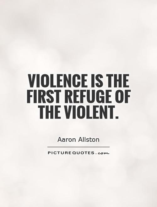 Violence is the first refuge of the violent Picture Quote #1