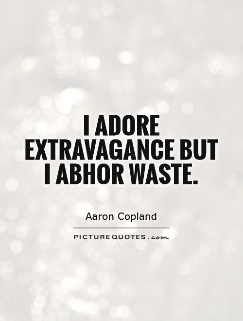 I adore extravagance but I abhor waste Picture Quote #1