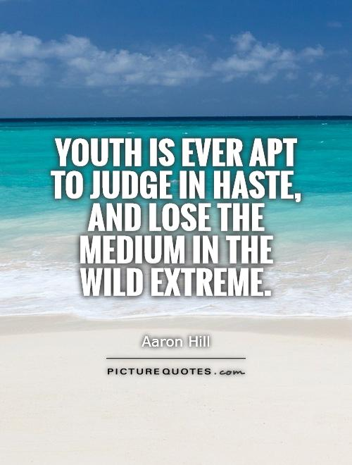 Youth is ever apt to judge in haste, and lose the medium in the wild extreme Picture Quote #1