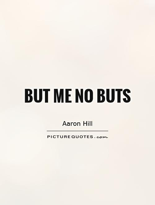 But me no buts Picture Quote #1