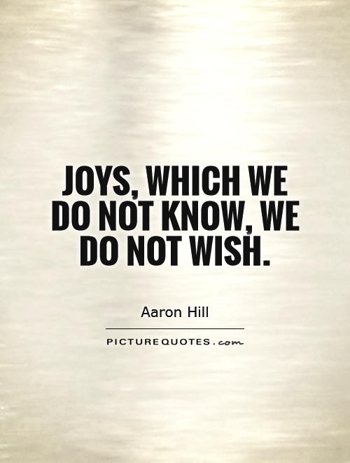 Joys, which we do not know, we do not wish Picture Quote #1