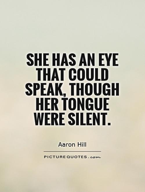 She has an eye that could speak, though her tongue were silent Picture Quote #1