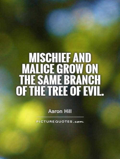 Mischief and malice grow on the same branch of the tree of evil Picture Quote #1