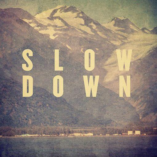 Slow down Picture Quote #1