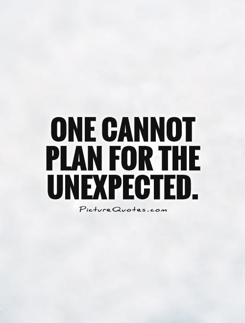 One cannot plan for the unexpected Picture Quote #1