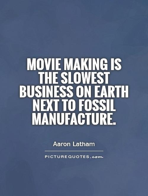 Movie making is the slowest business on earth next to fossil manufacture Picture Quote #1