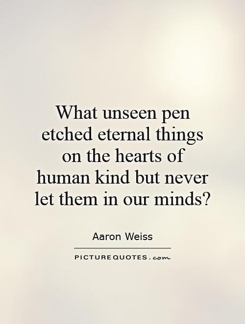 What unseen pen etched eternal things on the hearts of human kind but never let them in our minds? Picture Quote #1