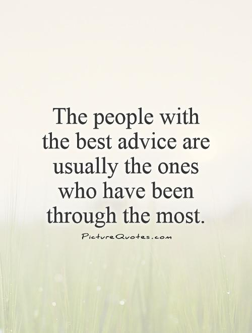 The people with the best advice are usually the ones who have been through the most Picture Quote #1