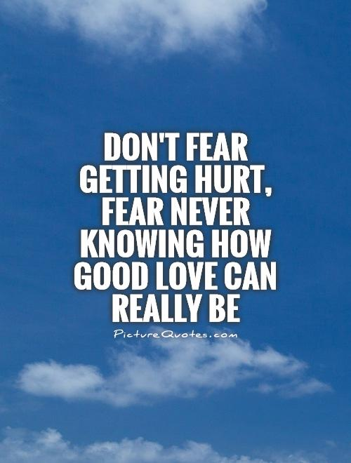 Donu0027t Fear Getting Hurt, Fear Never Knowing How Good Love Can Really Be