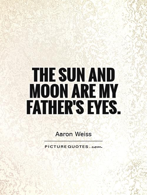 The sun and moon are my Father's eyes Picture Quote #1