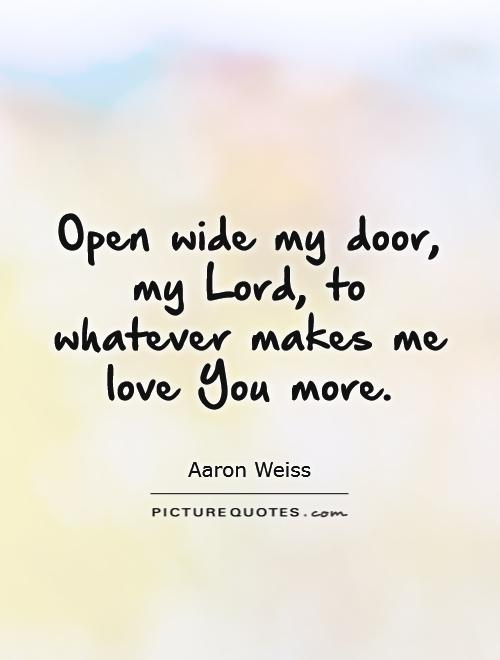 Open Wide My Door, My Lord, To Whatever Makes Me Love You More