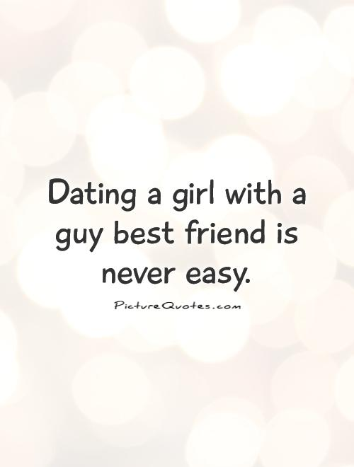 Dating a girl with a guy best friend is never easy Picture Quote #1
