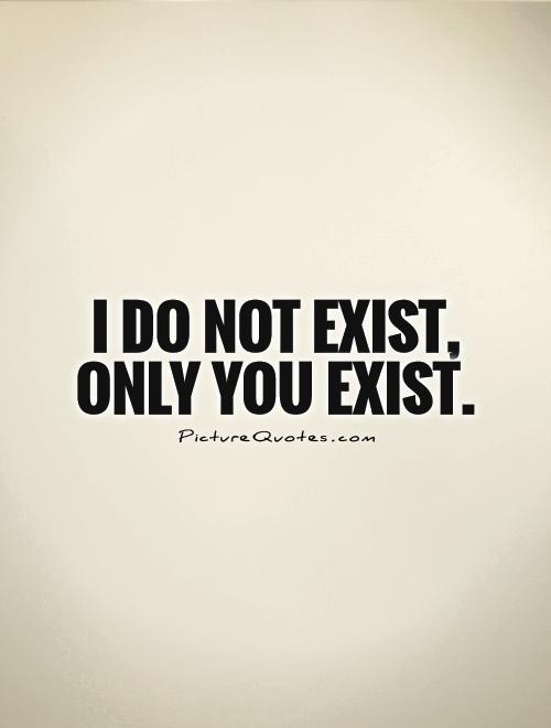 I do not exist, only You exist Picture Quote #1