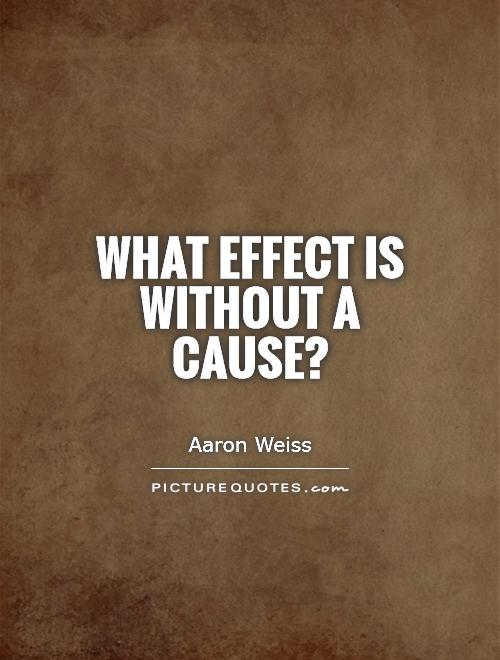 What effect is without a cause? Picture Quote #1