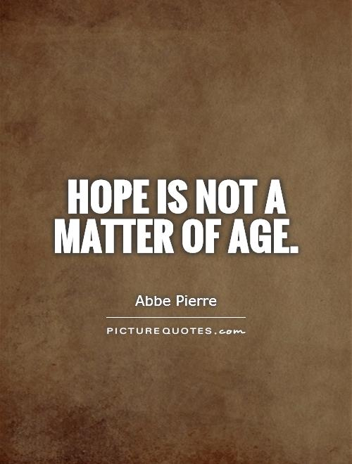 Hope is not a matter of age Picture Quote #1