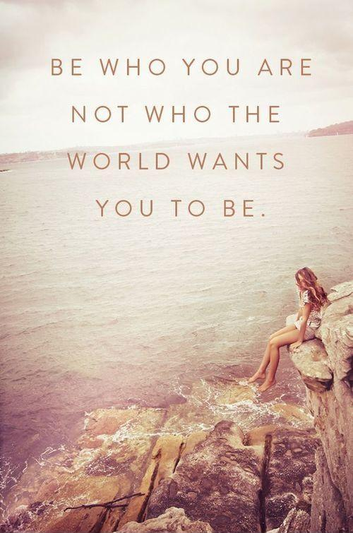 Be who you are, not who the world wants you to be Picture Quote #1