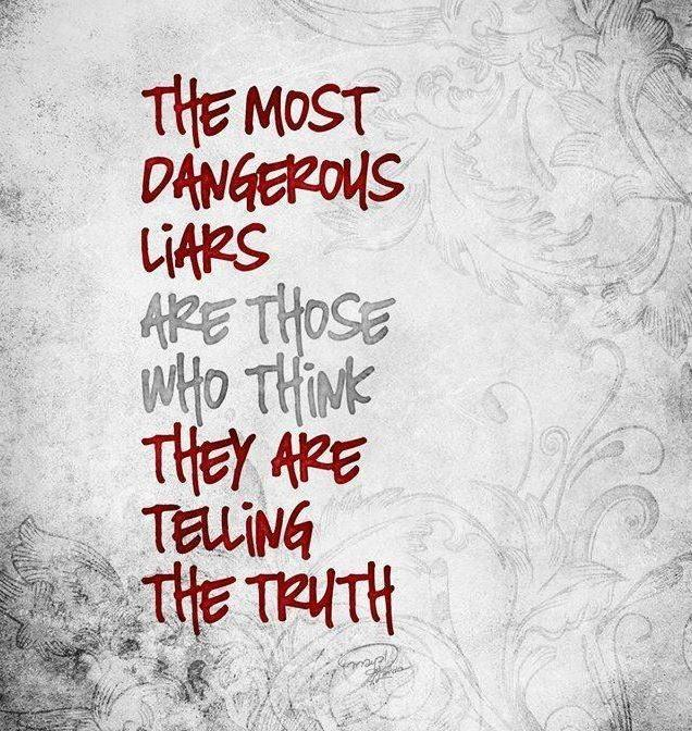 The most dangerous liars are those who think they are telling the truth Picture Quote #1