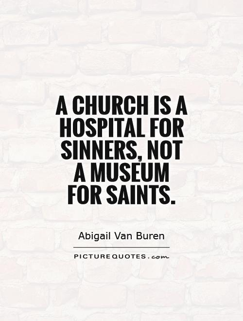 A church is a hospital for sinners, not a museum  for saints Picture Quote #1
