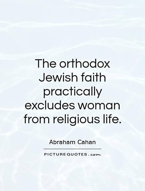 The orthodox Jewish faith practically excludes woman from religious life Picture Quote #1