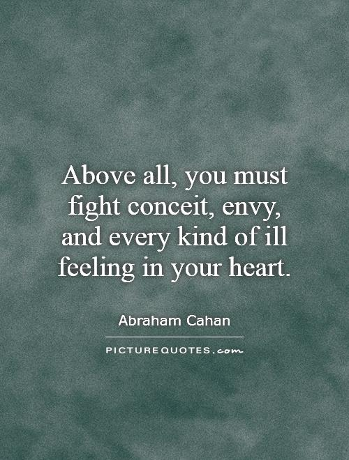 Above all, you must fight conceit, envy, and every kind of ill feeling in your heart Picture Quote #1