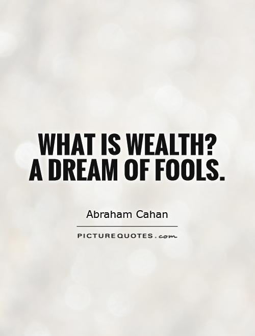 What is wealth?  A dream of fools Picture Quote #1