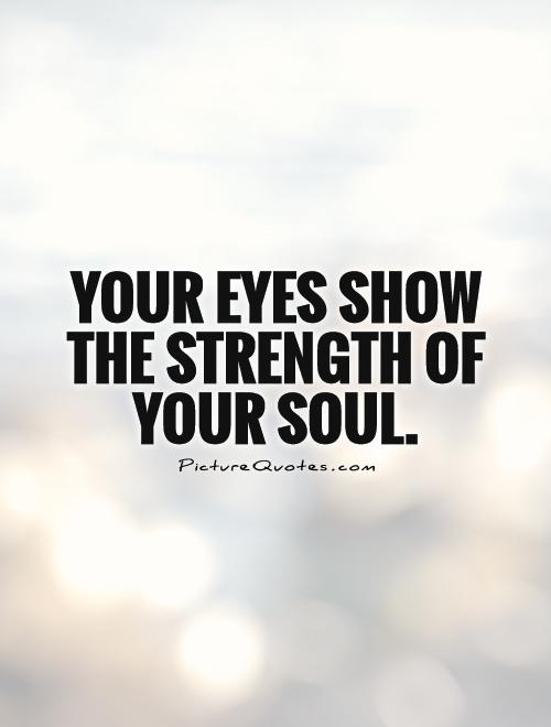 Your eyes show the strength of your soul.    Picture Quote #1